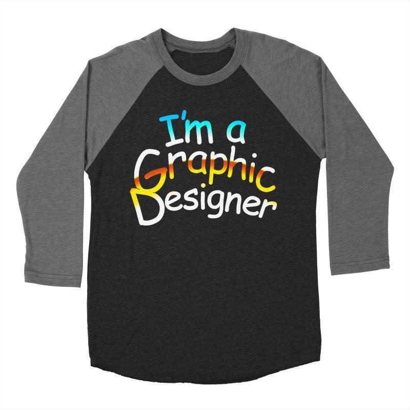 I'm A Graphic Designer Women's Baseball Triblend Longsleeve T-Shirt by TDUB951