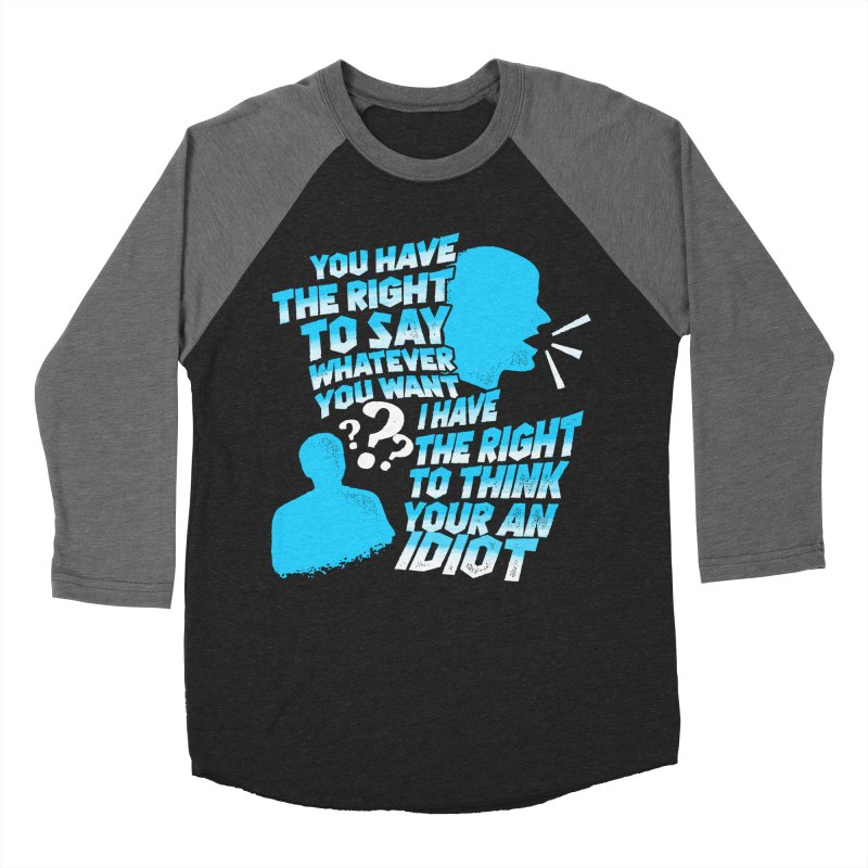 Yeah Go On...Idiot Women's Baseball Triblend Longsleeve T-Shirt by TDUB951