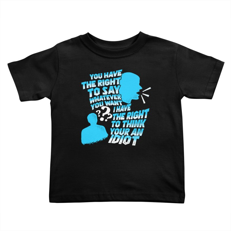 Yeah Go On...Idiot Kids Toddler T-Shirt by TDUB951