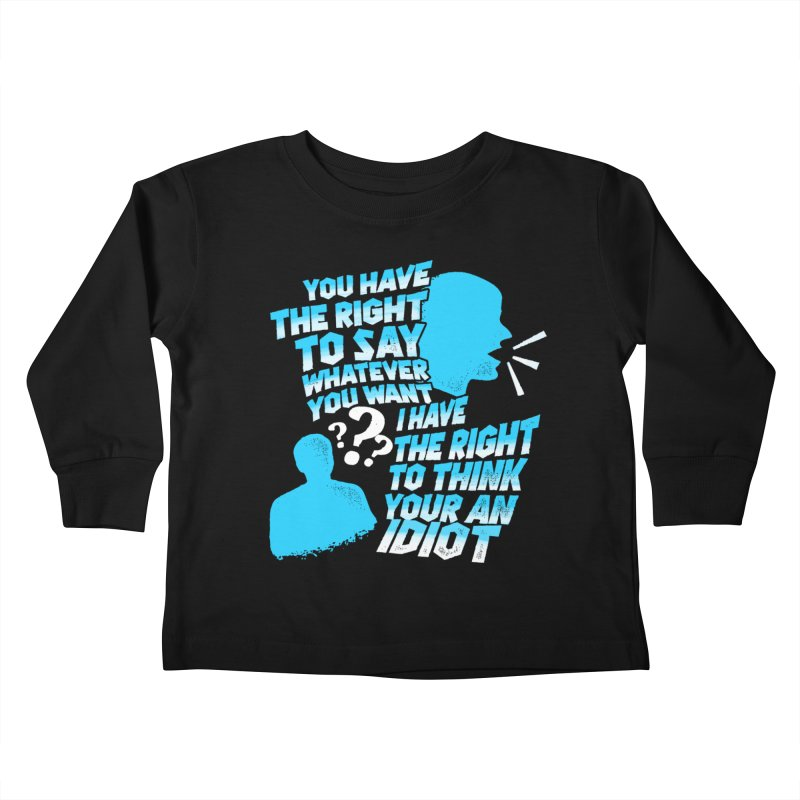 Yeah Go On...Idiot Kids Toddler Longsleeve T-Shirt by TDUB951