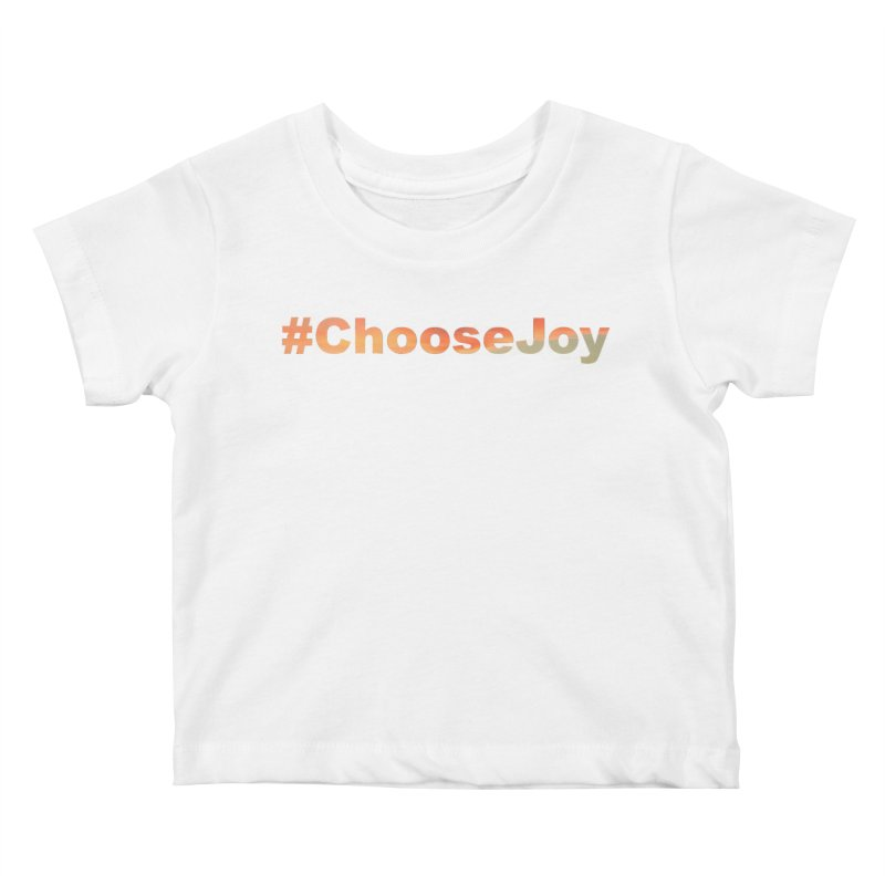 #ChooseJoy Kids Baby T-Shirt by TKK's Artist Shop