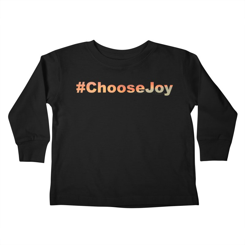 #ChooseJoy Kids Toddler Longsleeve T-Shirt by TKK's Artist Shop