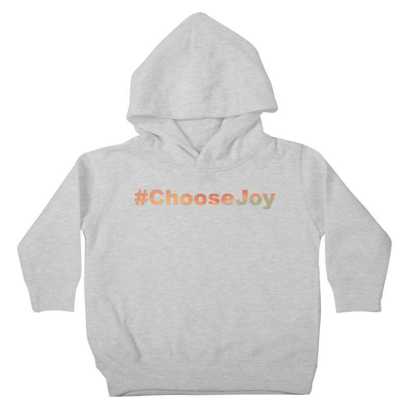 #ChooseJoy Kids Toddler Pullover Hoody by TKK's Artist Shop