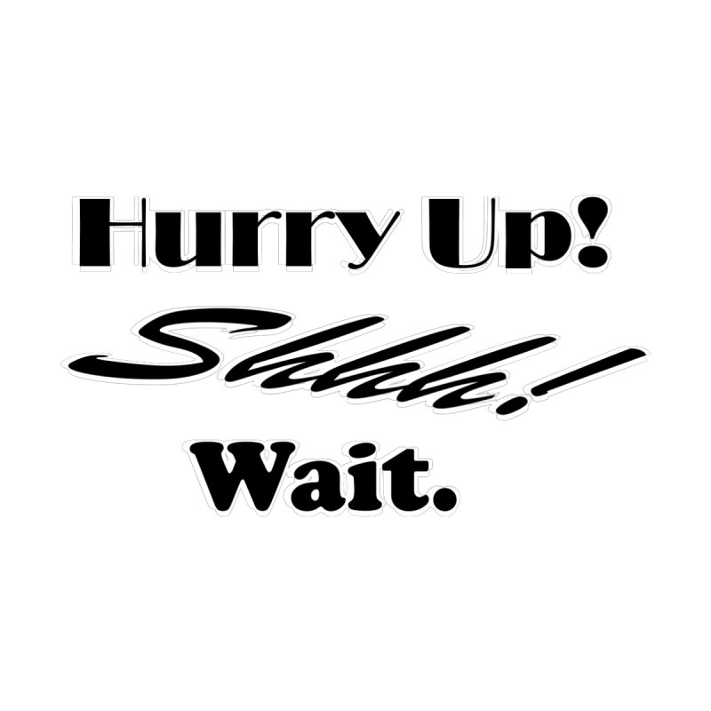 Hurry up! Shhh! Wait. Women's Scoop Neck by TKK's Artist Shop