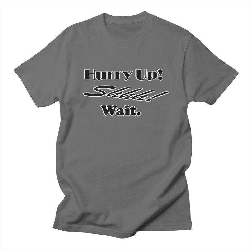 Hurry up! Shhh! Wait. Men's T-Shirt by TKK's Artist Shop