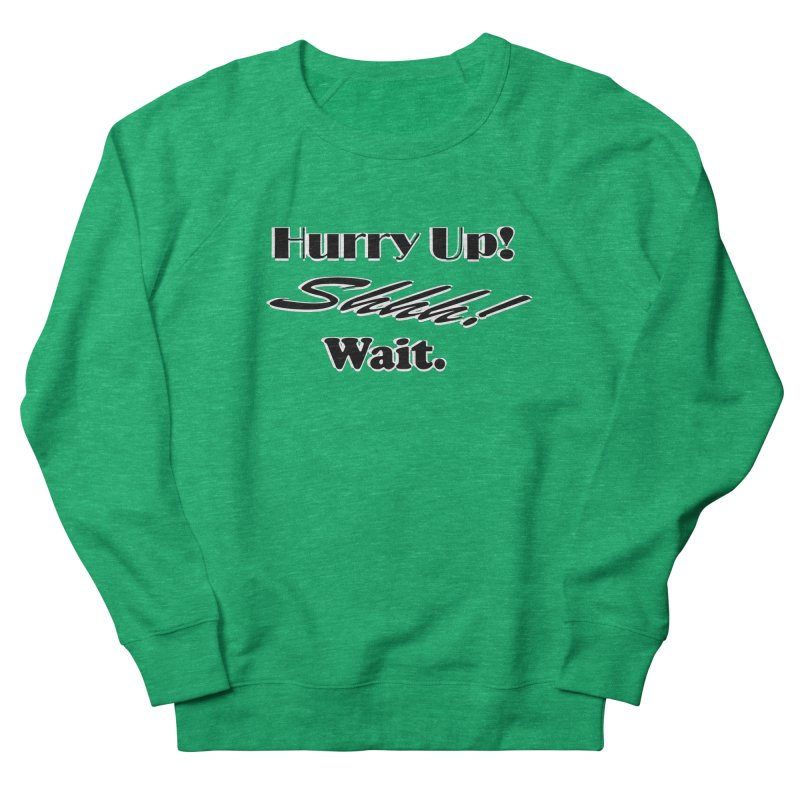 Hurry up! Shhh! Wait. Women's Sweatshirt by TKK's Artist Shop