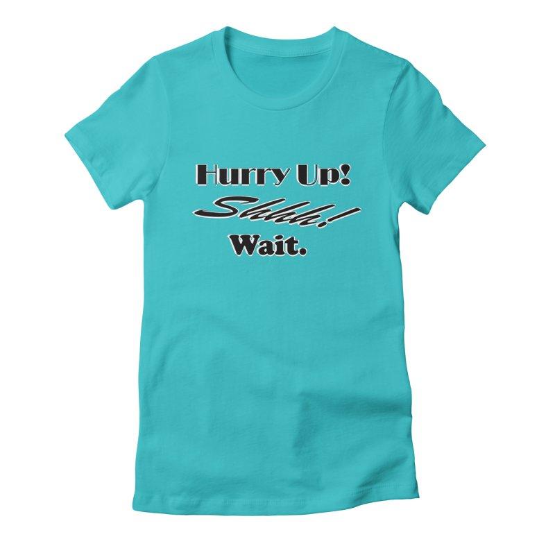 Hurry up! Shhh! Wait. Women's T-Shirt by TKK's Artist Shop