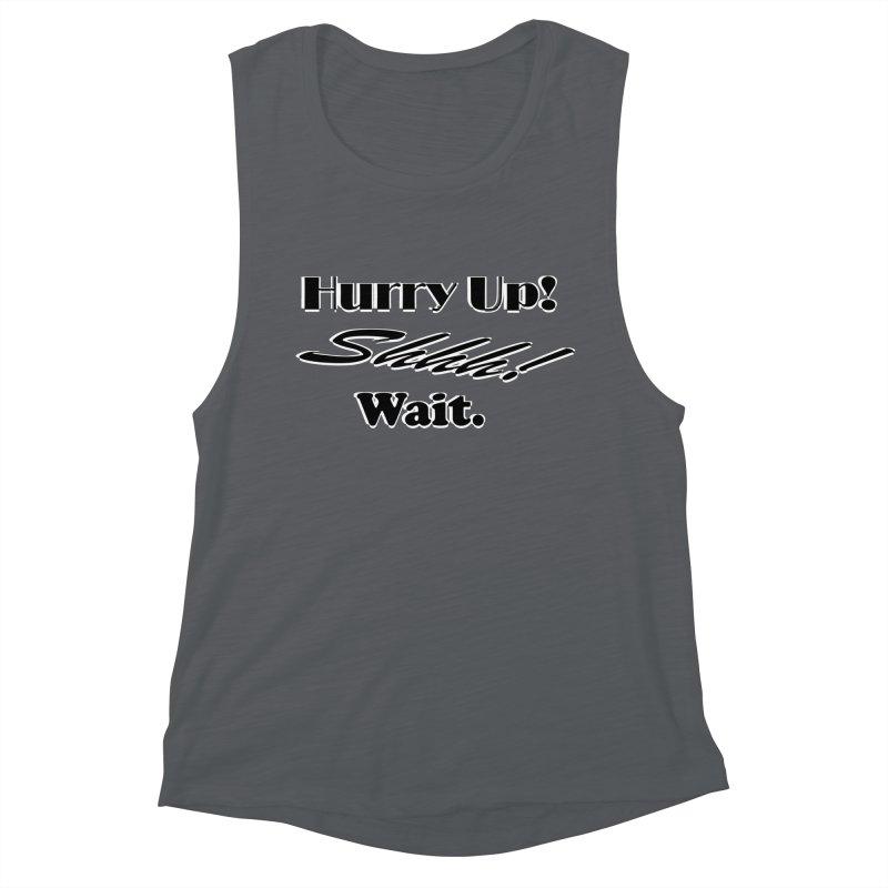 Hurry up! Shhh! Wait. Women's Muscle Tank by TKK's Artist Shop