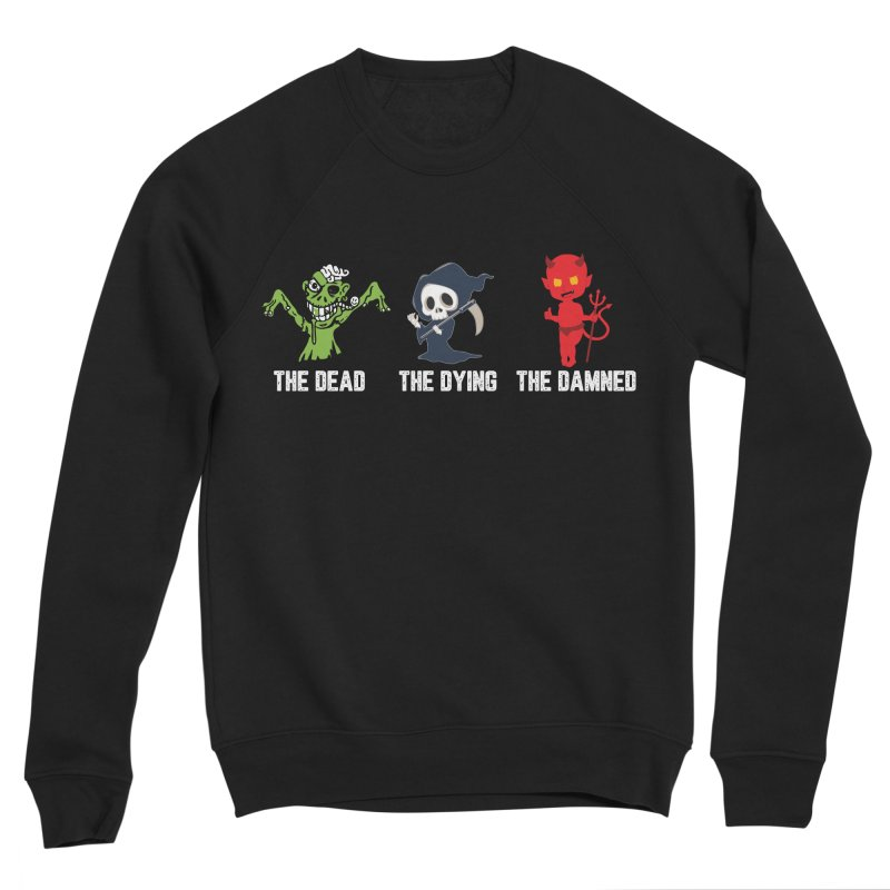 THE DEAD, THE DYING, THE DAMNED Men's Sweatshirt by TODD SARVIES BAND APPAREL