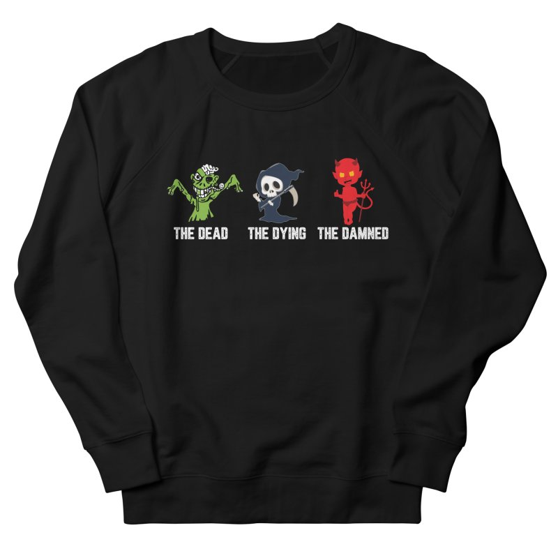THE DEAD, THE DYING, THE DAMNED Men's French Terry Sweatshirt by TODD SARVIES BAND APPAREL