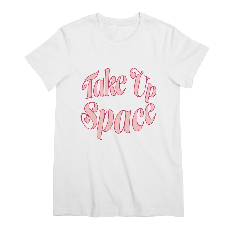take up space Women's T-Shirt by Tall Hair Creative's Shop