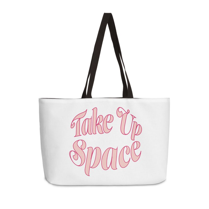 take up space Accessories Weekender Bag Bag by Tall Hair Creative's Shop
