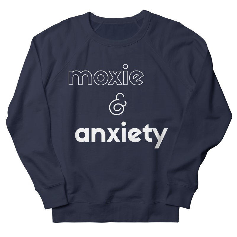 moxie & anxiety Women's French Terry Sweatshirt by Tall Hair Creative's Shop