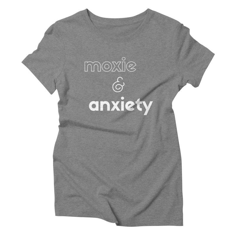moxie & anxiety Women's Triblend T-Shirt by Tall Hair Creative's Shop
