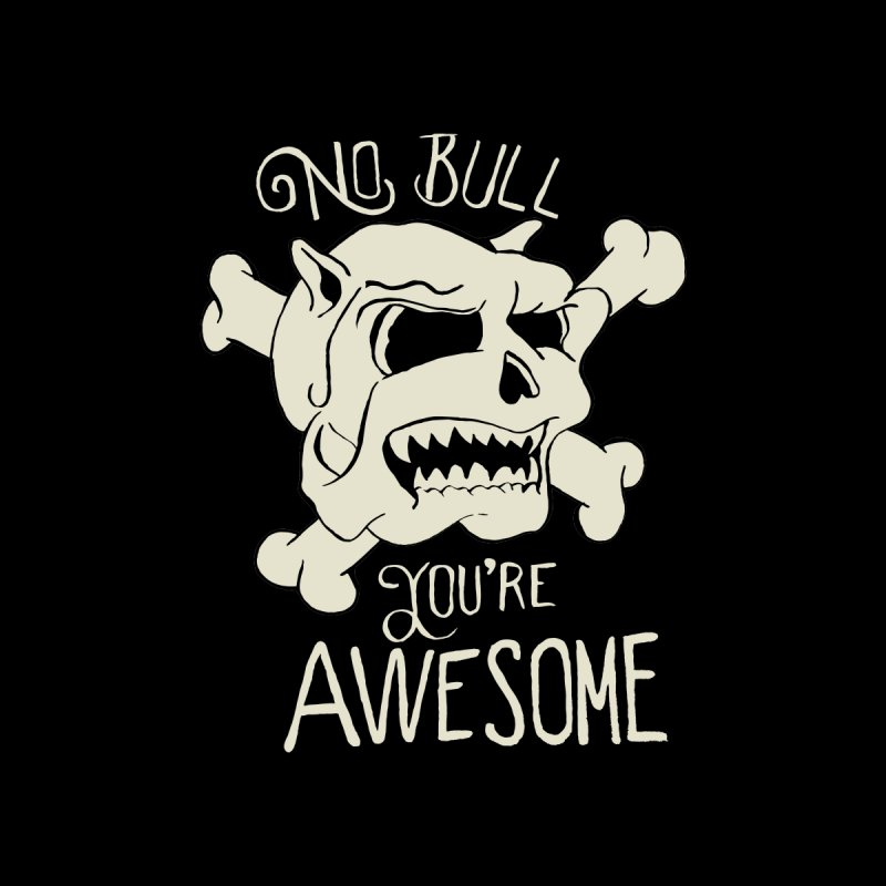 No Bull You're Awesome by TenAnchors's Artist Shop