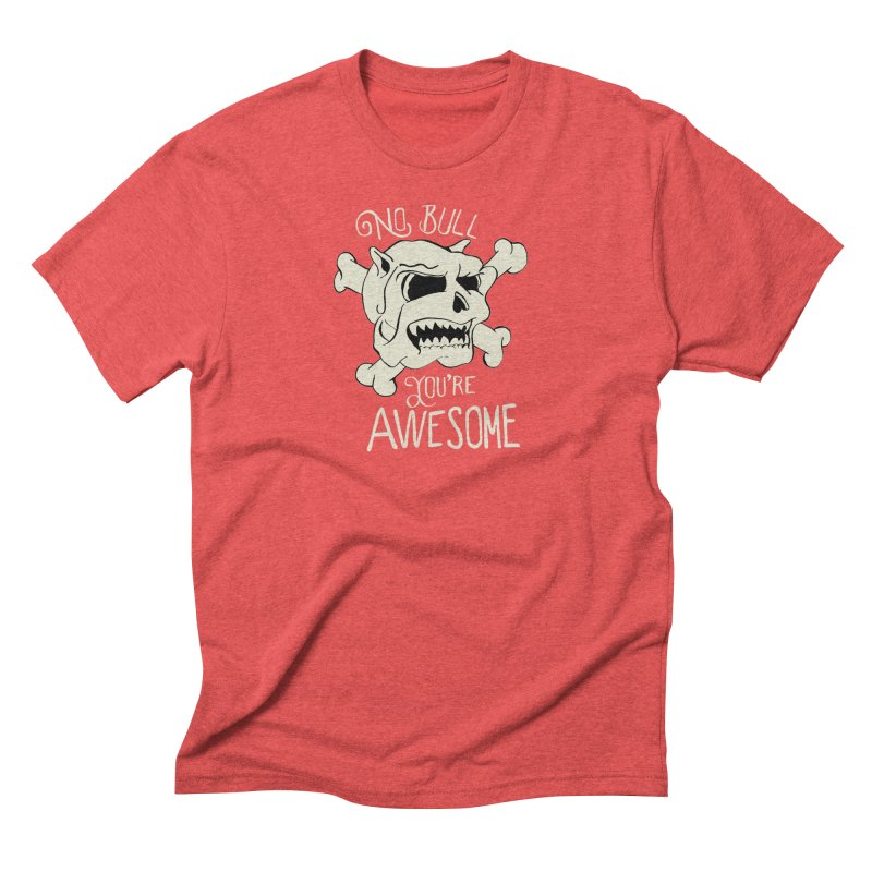 No Bull You're Awesome Men's Triblend T-Shirt by TenAnchors's Artist Shop