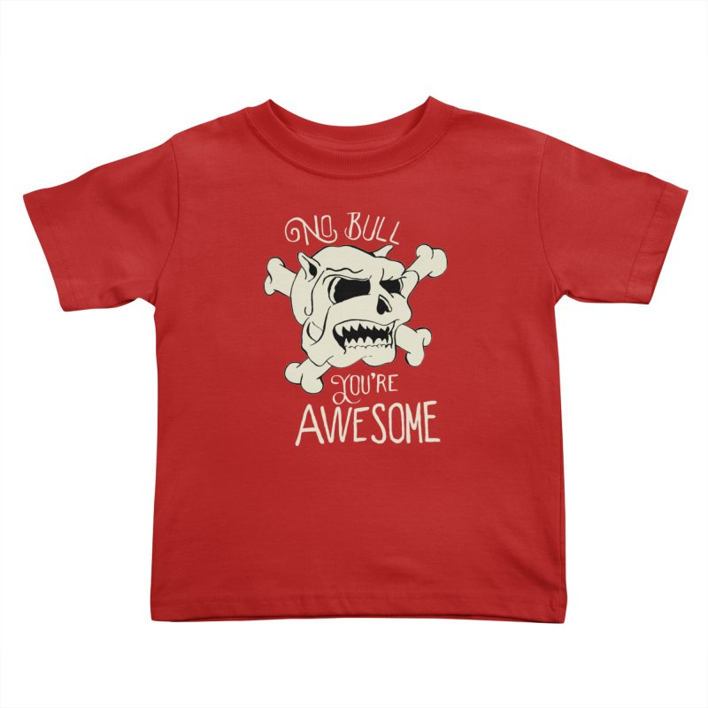 No Bull You're Awesome Kids Toddler T-Shirt by TenAnchors's Artist Shop