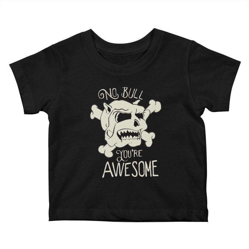 No Bull You're Awesome Kids Baby T-Shirt by TenAnchors's Artist Shop
