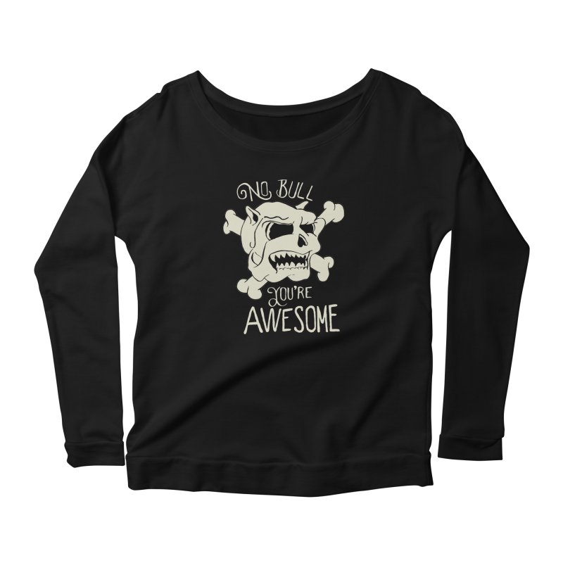 No Bull You're Awesome Women's Longsleeve Scoopneck  by TenAnchors's Artist Shop