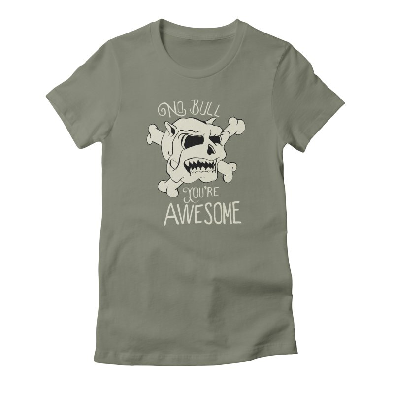 No Bull You're Awesome Women's Fitted T-Shirt by TenAnchors's Artist Shop
