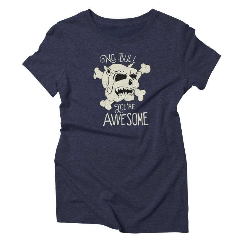No Bull You're Awesome Women's Triblend T-shirt by TenAnchors's Artist Shop