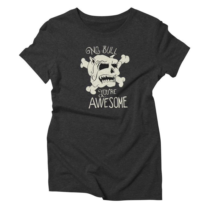 No Bull You're Awesome Women's Triblend T-Shirt by TenAnchors's Artist Shop