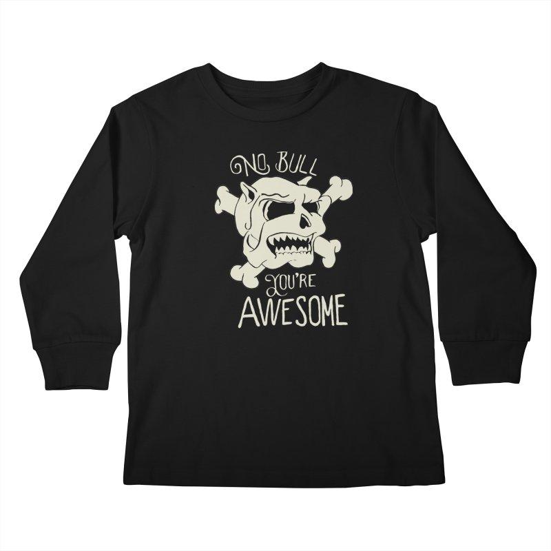 No Bull You're Awesome Kids Longsleeve T-Shirt by TenAnchors's Artist Shop
