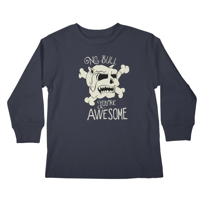 No Bull You're Awesome Kids Longsleeve T-Shirt by TenAnchors's Artist Shop