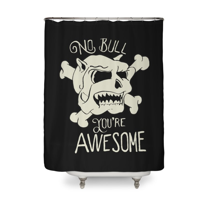 No Bull You're Awesome Home Shower Curtain by TenAnchors's Artist Shop