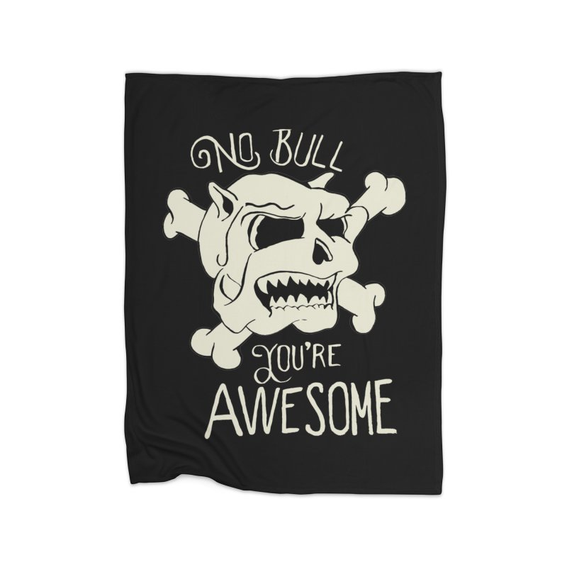 No Bull You're Awesome Home Blanket by TenAnchors's Artist Shop