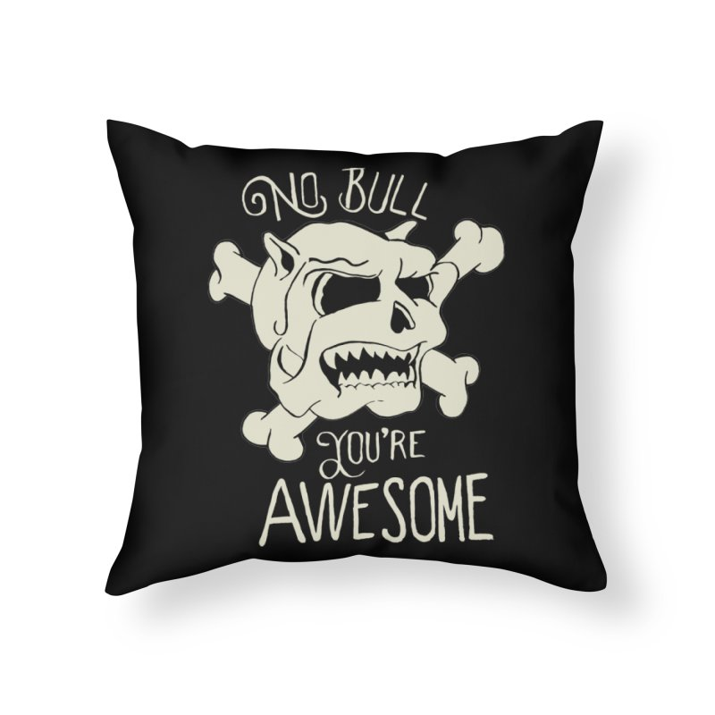 No Bull You're Awesome Home Throw Pillow by TenAnchors's Artist Shop