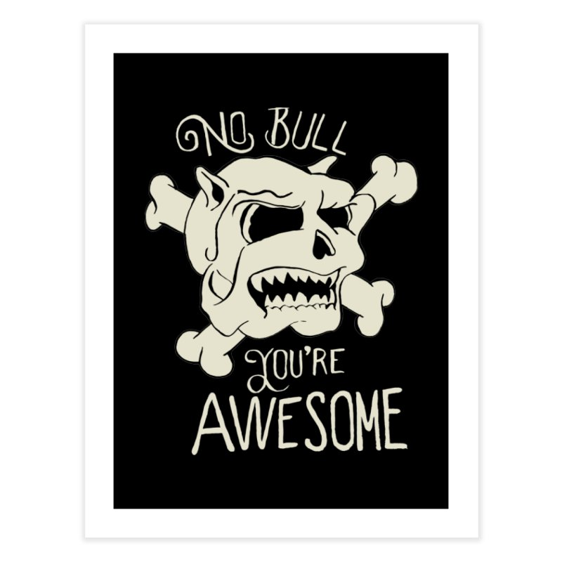 No Bull You're Awesome Home Fine Art Print by TenAnchors's Artist Shop