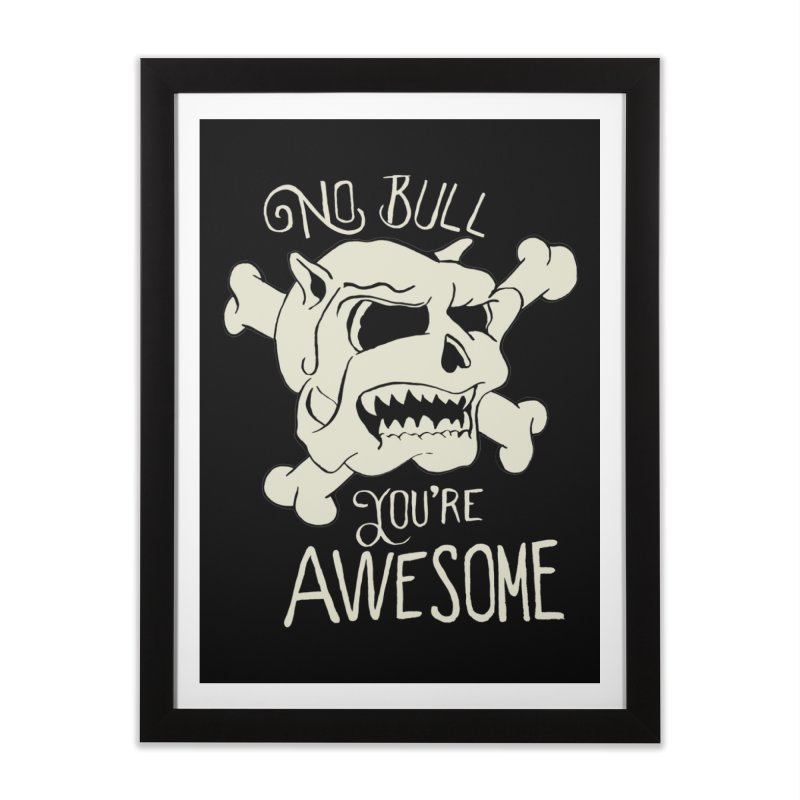 No Bull You're Awesome Home Framed Fine Art Print by TenAnchors's Artist Shop