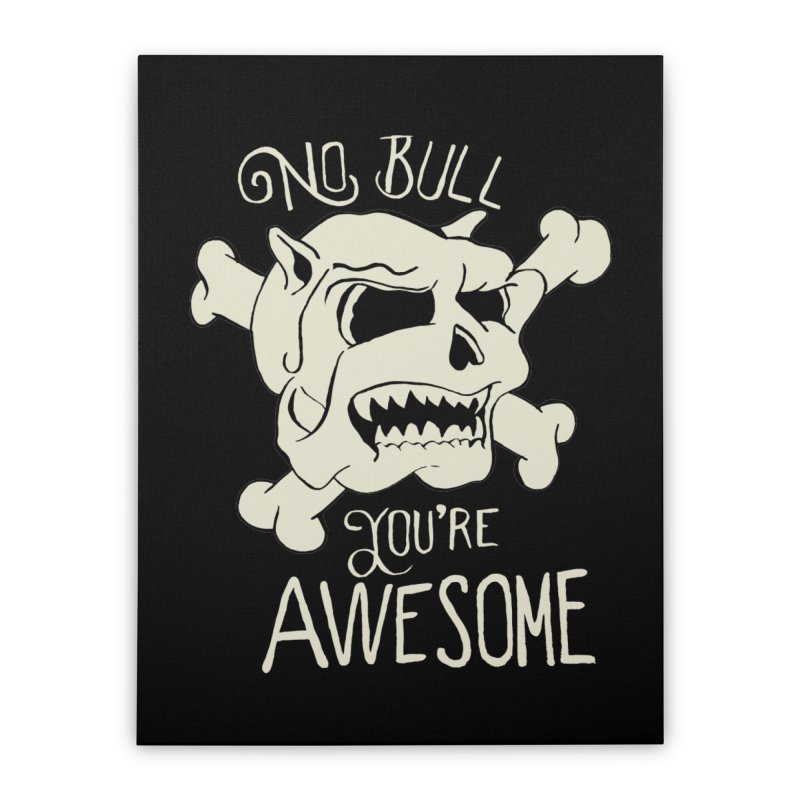 No Bull You're Awesome Home Stretched Canvas by TenAnchors's Artist Shop