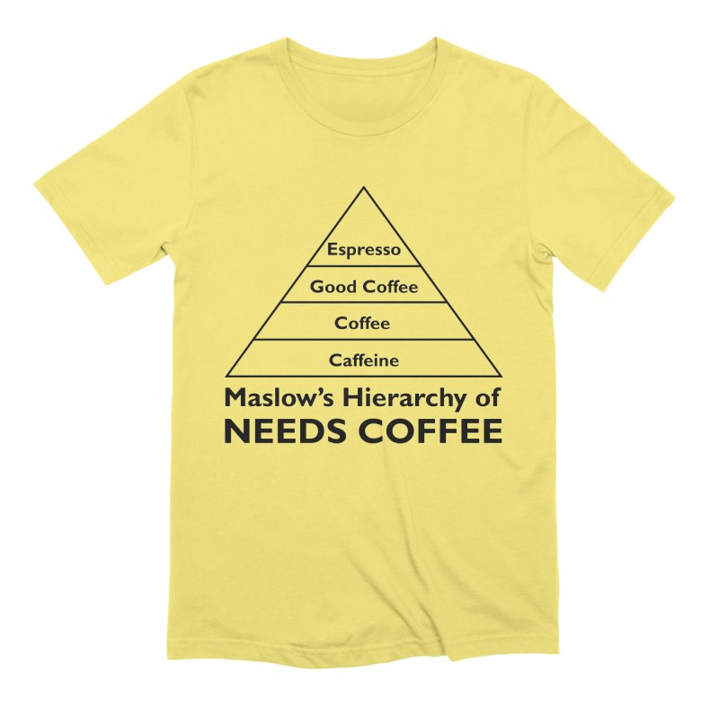 Maslow's Hierarchy of Needs Coffee Men's T-Shirt by TenEastRead's Artist Shop