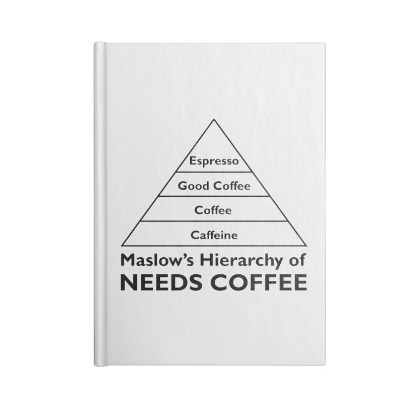 Maslow's Hierarchy of Needs Coffee Accessories Lined Journal Notebook by TenEastRead's Artist Shop