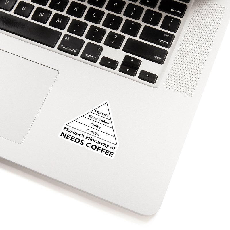 Maslow's Hierarchy of Needs Coffee Accessories Sticker by TenEastRead's Artist Shop