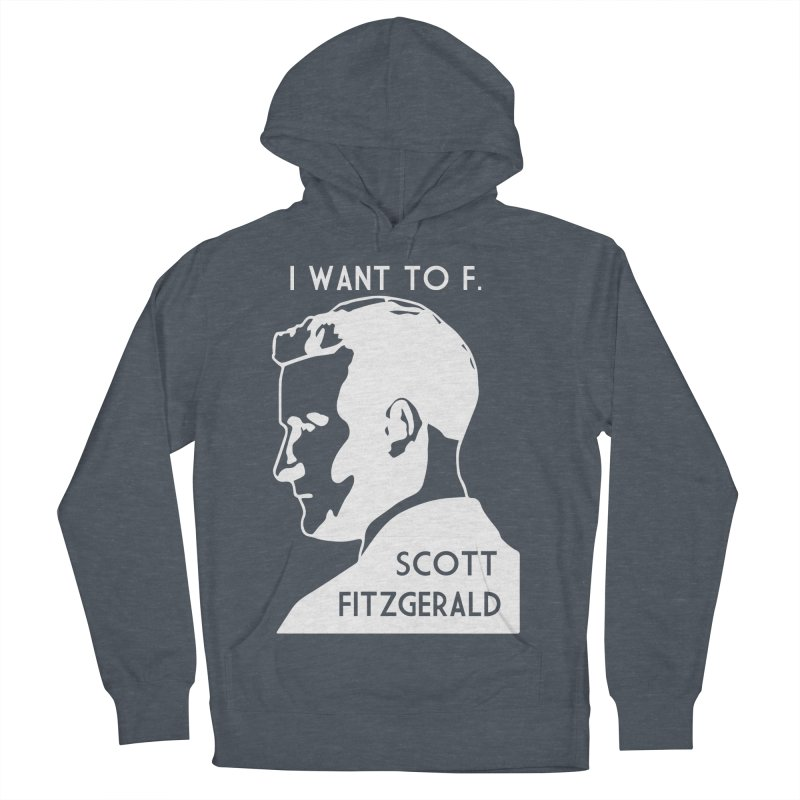 I Want to F. Scott Fitzgerald Women's French Terry Pullover Hoody by TenEastRead's Artist Shop