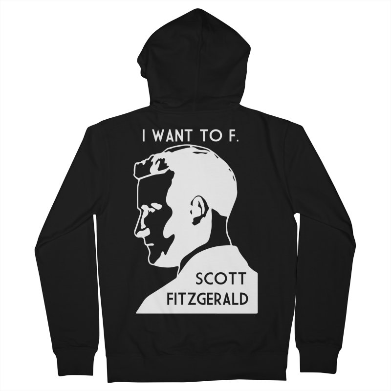 I Want to F. Scott Fitzgerald Women's French Terry Zip-Up Hoody by TenEastRead's Artist Shop