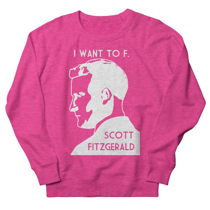 I Want to F. Scott Fitzgerald Men's Sweatshirt by TenEastRead's Artist Shop
