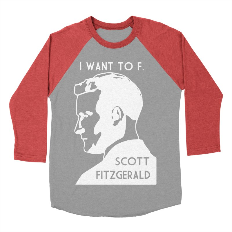 I Want to F. Scott Fitzgerald Men's Baseball Triblend Longsleeve T-Shirt by TenEastRead's Artist Shop