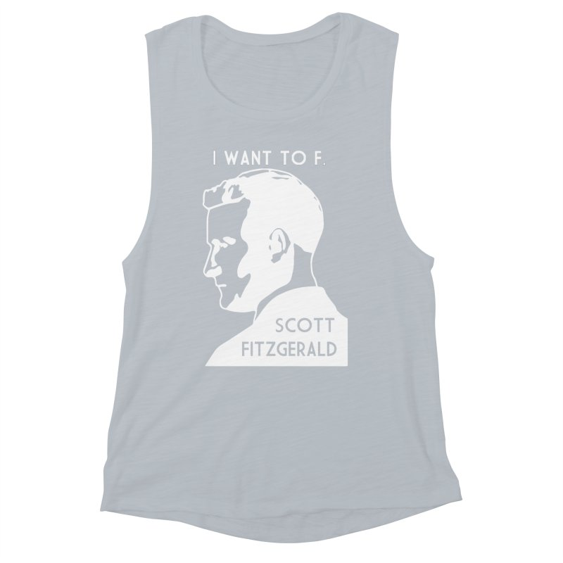 I Want to F. Scott Fitzgerald Women's Muscle Tank by TenEastRead's Artist Shop