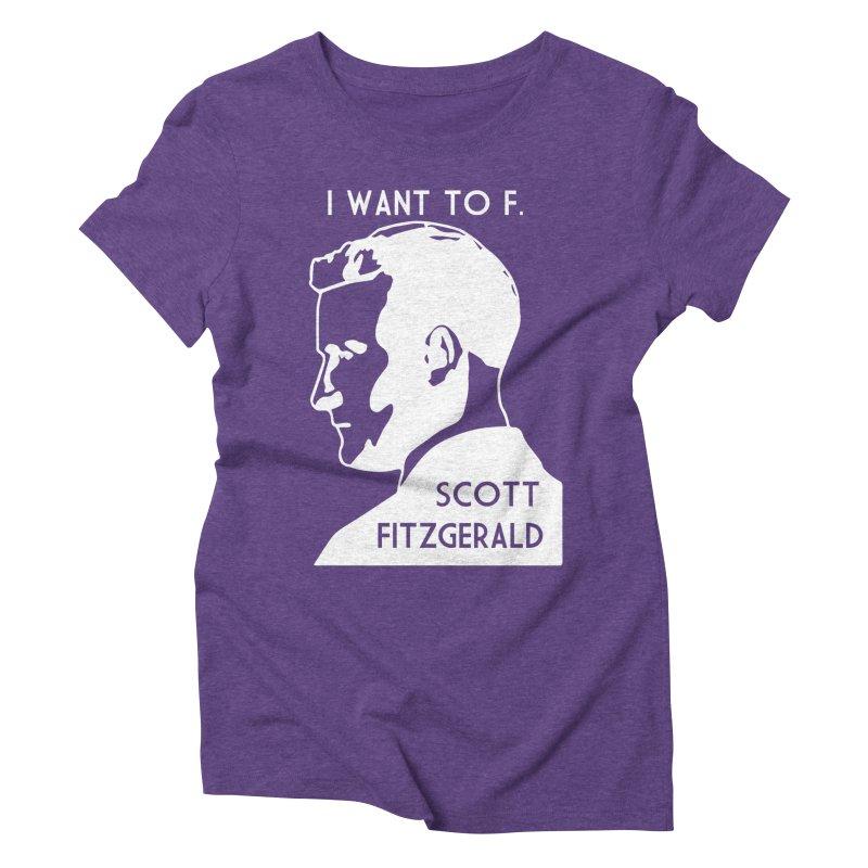 I Want to F. Scott Fitzgerald Women's Triblend T-shirt by TenEastRead's Artist Shop