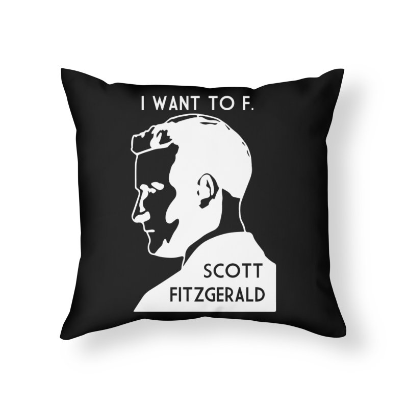 I Want to F. Scott Fitzgerald Home Throw Pillow by TenEastRead's Artist Shop