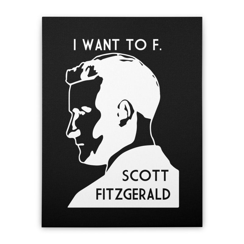 I Want to F. Scott Fitzgerald Home Stretched Canvas by TenEastRead's Artist Shop