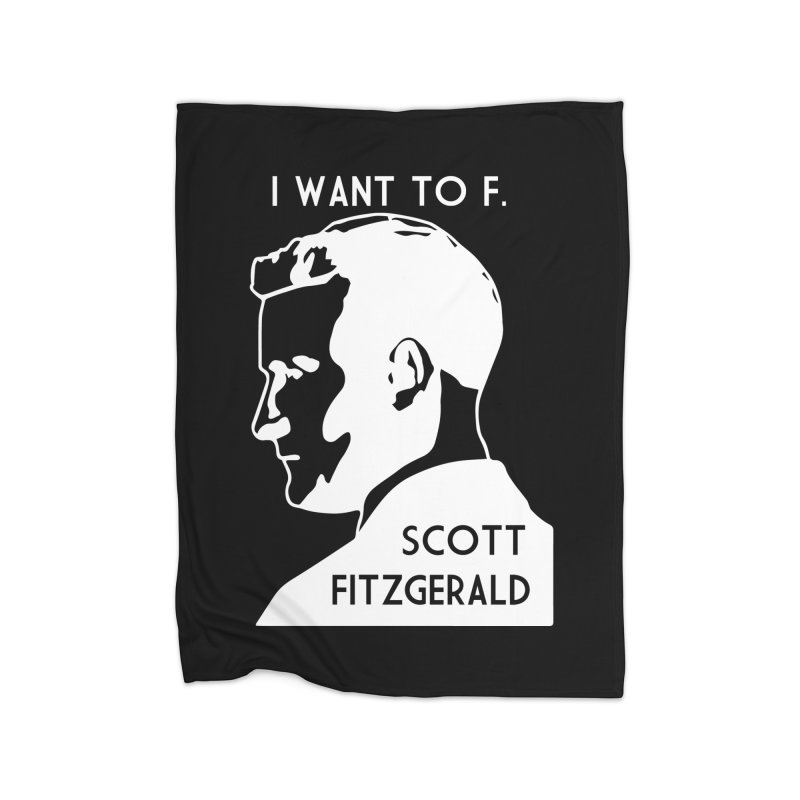 I Want to F. Scott Fitzgerald Home Blanket by TenEastRead's Artist Shop