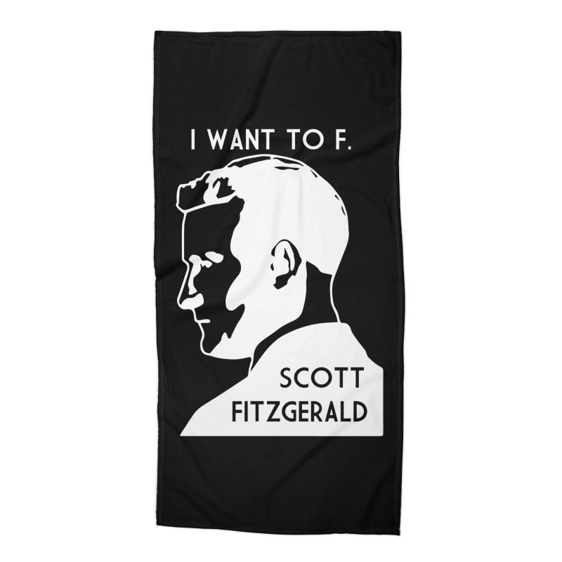I Want to F. Scott Fitzgerald Accessories Beach Towel by TenEastRead's Artist Shop