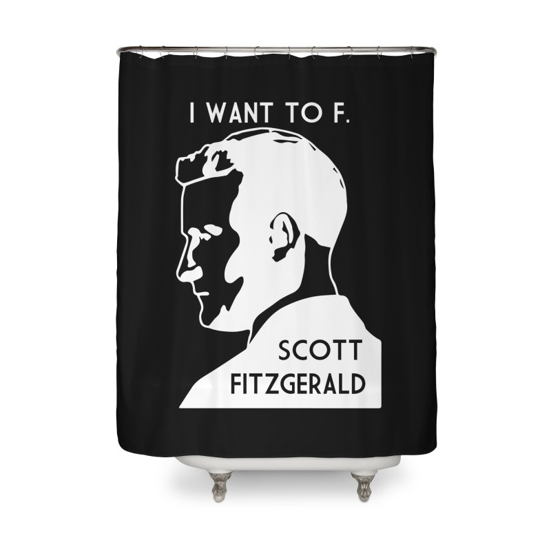 I Want to F. Scott Fitzgerald Home Shower Curtain by TenEastRead's Artist Shop