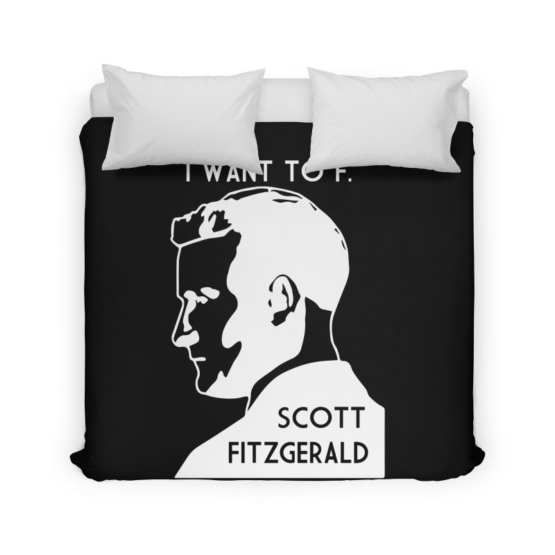 I Want to F. Scott Fitzgerald Home Duvet by TenEastRead's Artist Shop