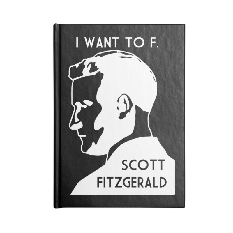 I Want to F. Scott Fitzgerald Accessories Blank Journal Notebook by TenEastRead's Artist Shop